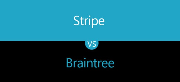 Stripe vs Braintree: Which One Is the Best Solution for Your Business?