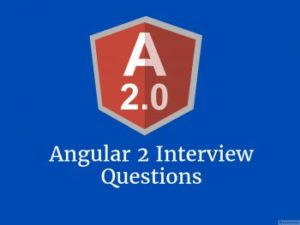 30+ Angular 2 interview questions for your next Angular.js Interview
