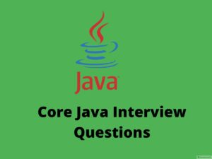 Core Java interview questions – Online Interview Questions