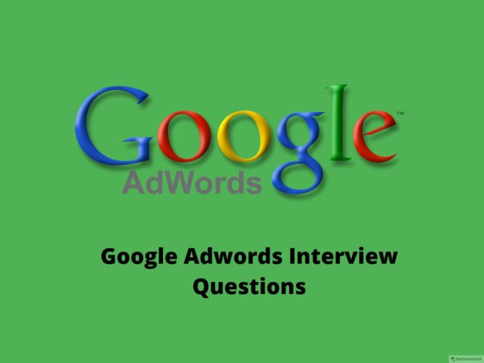 Google Adwords interview questions 2018 – Online Interview Questions