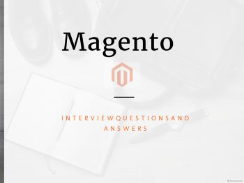 100+ Magento Interview Questions and Answers – Online Interview Questions