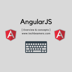 AngularJS Overview – Self Start Tutorial for Beginners