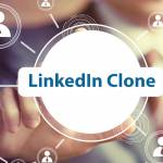 LinkedIn Clone Is Your Master Stroke To Become A Nonpareil Social Networking Platform