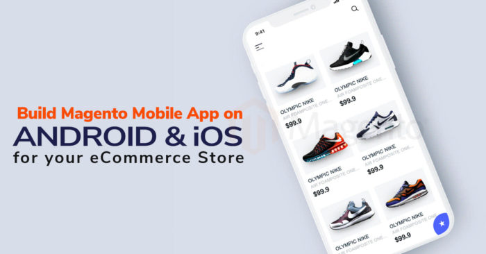 BUILD MAGENTO MOBILE APP ON ANDROID & iOS FOR YOUR E-COMMERCE STORE