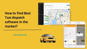 How to Find Best Taxi dispatch software in the market?