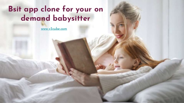 Bsit app clone for your on demand babysitter  Start your passion of caring with the babysitter a ...