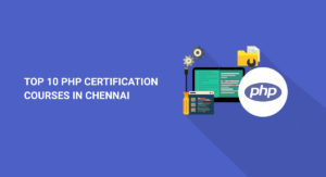 Top 10 PHP Certifications Courses in Chennai