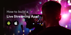 How to Develop Live Video Streaming App?