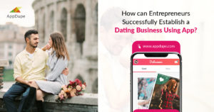 How Can Entrepreneurs Successfully Establish a Dating Business Using an App?