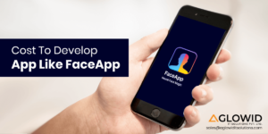 How Much Does it Cost to Develop an App like FaceApp?