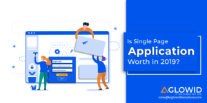 Is Single Page Application (SPA) Development Worth in 2019? | Let's Check !