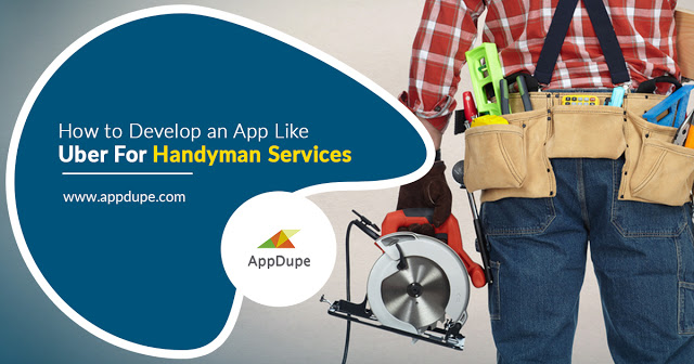 Key Features You Should Include in Your Uber for Handyman App