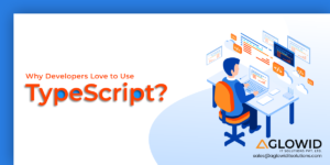Why Developers Love to Use TypeScript in 2019? | Aglowid IT Solutions