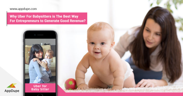Why Uber for Babysitters is the New Way for Entrepreneurs to Generate Good Revenue?