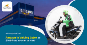 Amazon is Valuing Gojek at $10 Billion, You can be Next!