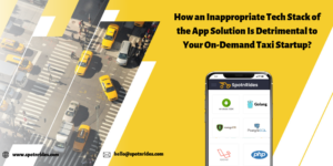 How an Inappropriate Tech Stack of the App Solution Is Detrimental to Your On-Demand Taxi Startu ...