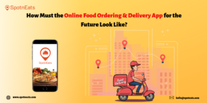 How Must the Online Food Ordering & Delivery App for the Future Look Like? – SpotnEats