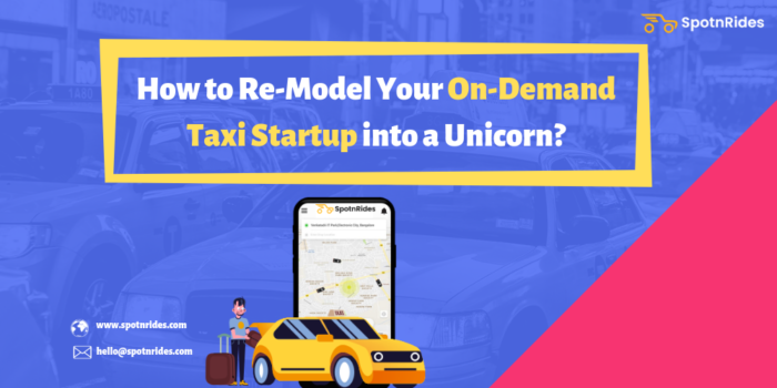 How to Re-Model Your On-Demand Taxi Startup into a Unicorn? – SpotnRides