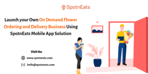 Launch your Own On Demand Flower Ordering and Delivery Business Using SpotnEats Mobile App Solut ...