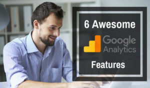 The 6 Awesome Google Analytics Features You Cannot Develop Your Ecommerce Website Without
