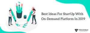 Best Ideas For StartUp With On-Demand Platform In 2019 – Blog