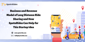 Business and Revenue Model of Long Distance Ride Sharing and How SpotnRides Can Help for This St ...