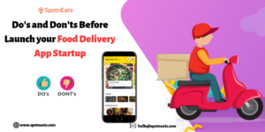 Do's and Don'ts Before Launch your Food Delivery App Startup – SpotnEats
