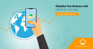 Globalize Your Business With UberEats Like App