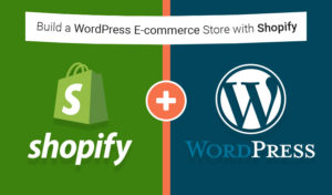 How to Build a WordPress E-commerce Store with Shopify?
