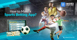 How To Make A Sports Betting App? – Inoru