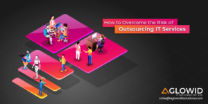How to Reduce Risk of Outsourcing IT Services? | Aglowid IT Solutions