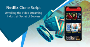 Netflix Clone Script – Unveiling the Video Streaming Industry's Secret of Success