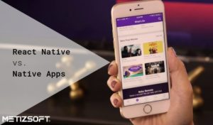 React Native Vs. Native Apps: Tops 5 Factors to Consider Before Launching Your Own Mobile App!