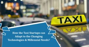 Taxi App – How taxi startups can adapt to changing technologies and needs