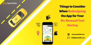Things to Consider When Redesigning the App for Your On-Demand Taxi Startup – SpotnRides