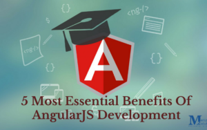 5 Most Essential Benefits Of AngularJS Framework For Web Development