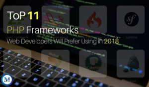Top PHP Frameworks Modern Web Developers Will Prefer Using in 2018
