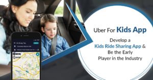 Uber for Kids app: Develop kids ride-sharing app & be the early player in the industry