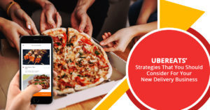 UberEATS' strategies that you should consider for your new delivery business