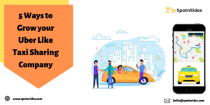 5 Ways to Grow your Uber Like Taxi sharing Company – SpotnRides