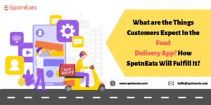 What are the Things Customers Expect In The Food Delivery App? How SpotnEats Will Fulfill It? &# ...