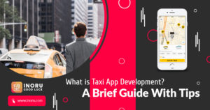 What Is Taxi App Development Company? A Brief Look Behind This Budding Industry
