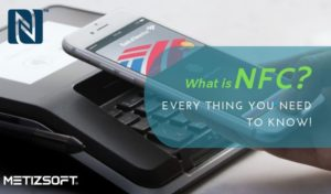 What is the NFC & How Exactly it Could be Used? The Insights To Be Known.