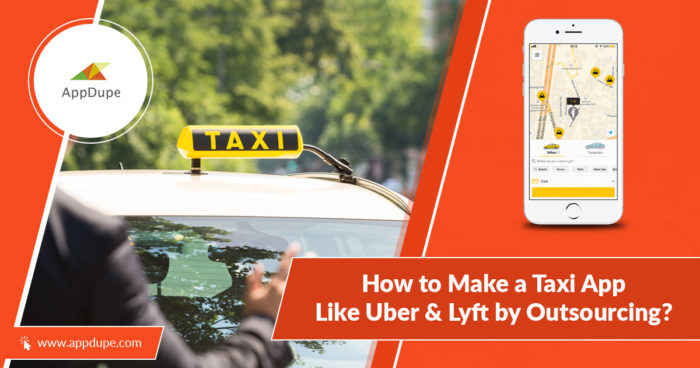 Get to know the right process of developing taxi app like Uber through outsourcing