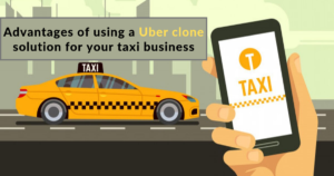 Merits of deploying an Uber clone ready-made solution for your ride-hailing business