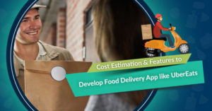 Cost Estimation & Features to Develop Food Delivery App like UberEats – Soft2Share