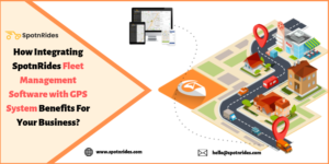 Benefits Of Integrating SpotnRides Fleet Mangement Software with GPS System?