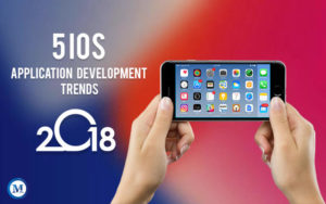 Top 5 iOS Application Development Trends to look out for in 2018