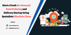 How SpotnEats UberEats Clone App Solution Will Be the Smart Choice For Startups?