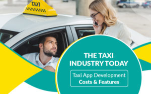 The Taxi Industry Today: Taxi App Development Costs and Features – Mobile App Development Company